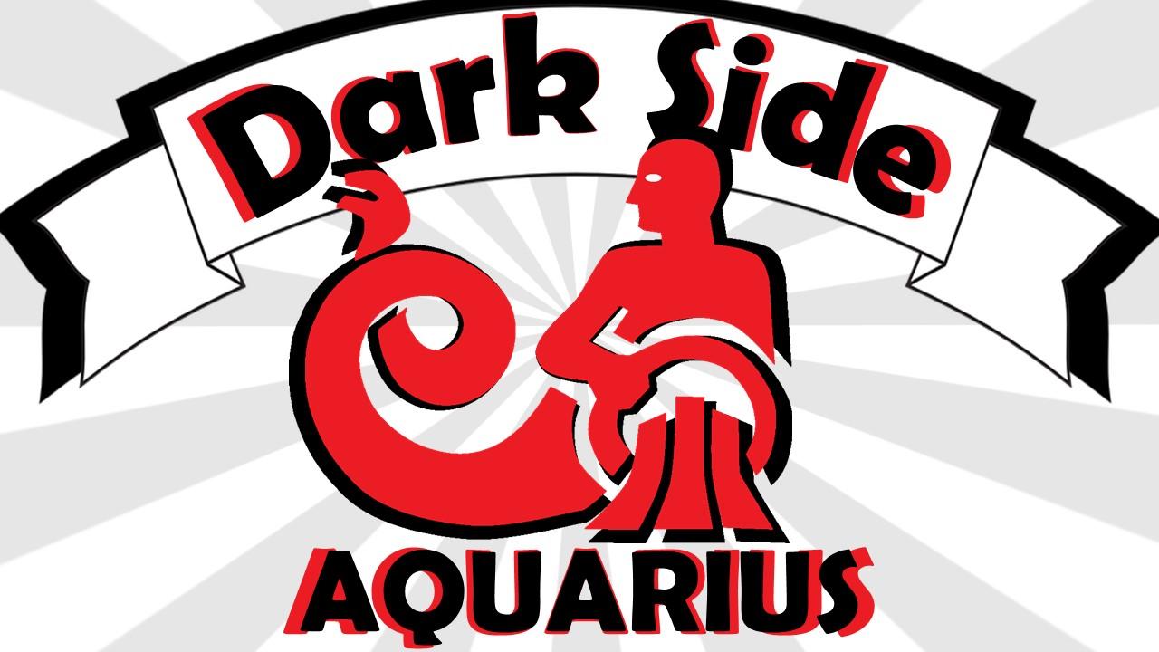 UNKNOWN DARK SIDE OF AQUARIUS ZODIAC SIGN