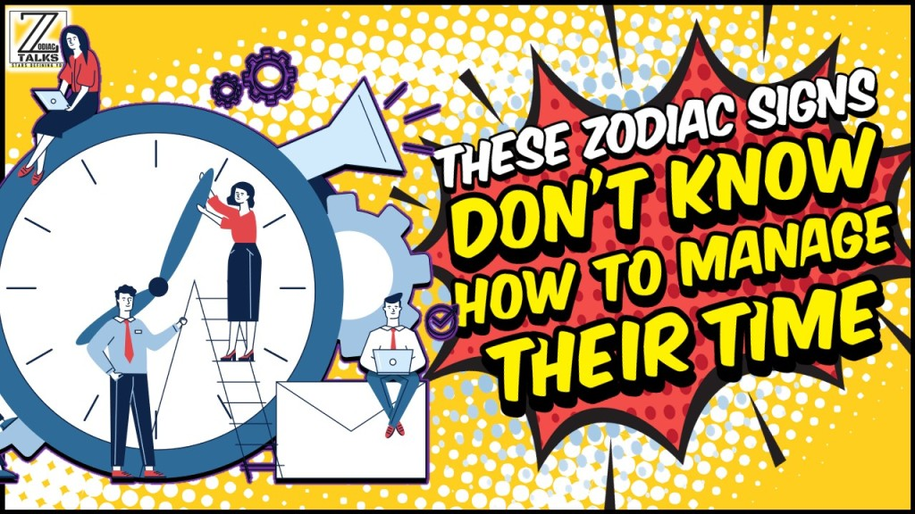 ZODIAC SIGNS WHO JUST DON'T KNOW HOW TO MANAGE THEIR TIME.