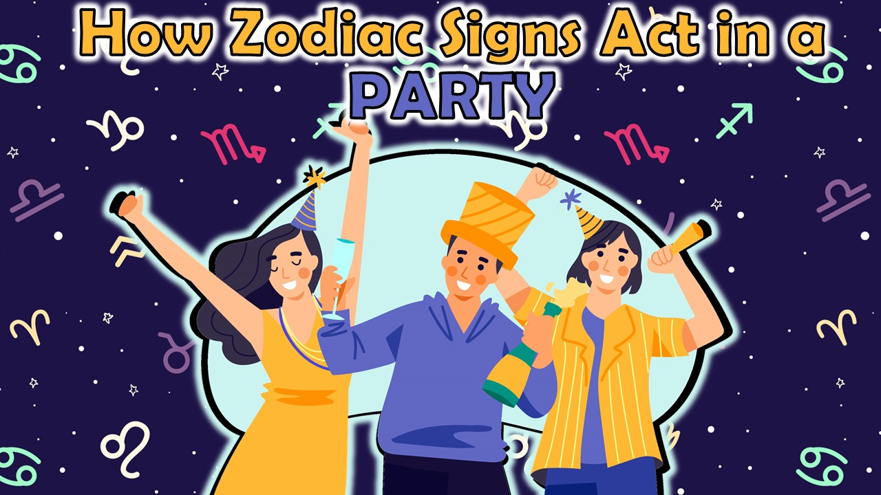 HOW EACH ZODIAC SIGN TENDS TO ACT AT PARTIES