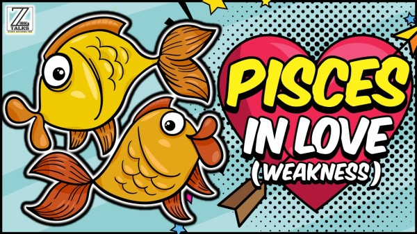 PISCES IN LOVE AND RELATIONSHIPS - WEAKNESSES