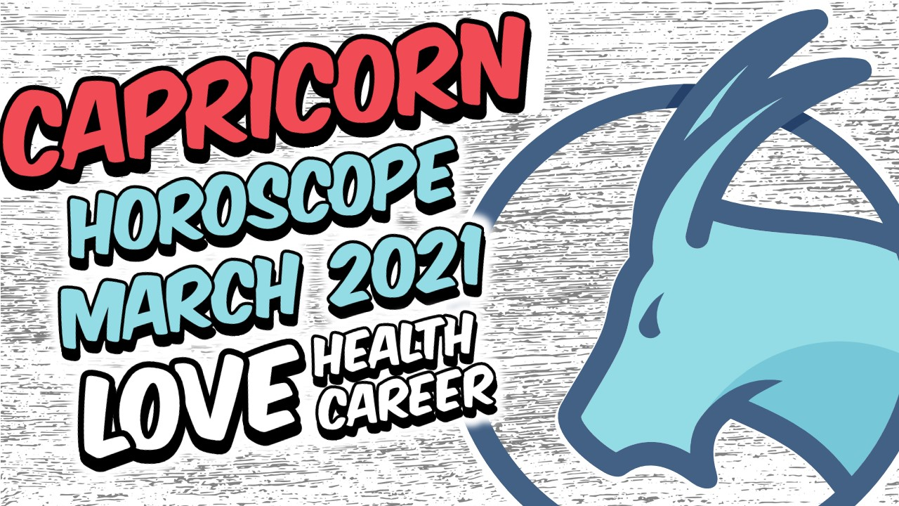 CAPRICORN HOROSCOPE MARCH 2021