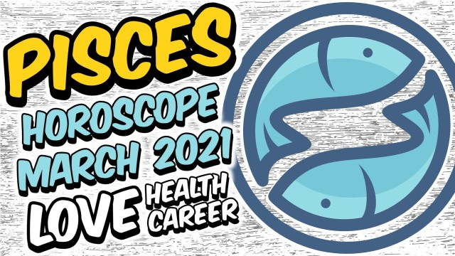 PISCES HOROSCOPE MARCH 2021