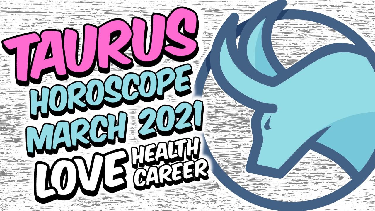 TAURUS HOROSCOPE MARCH 2021