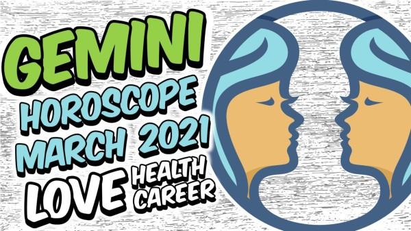 GEMINI HOROSCOPE MARCH 2021