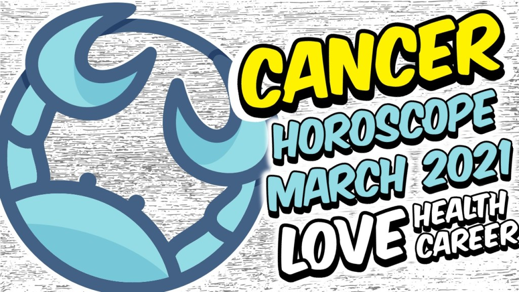 CANCER HOROSCOPE MARCH 2021