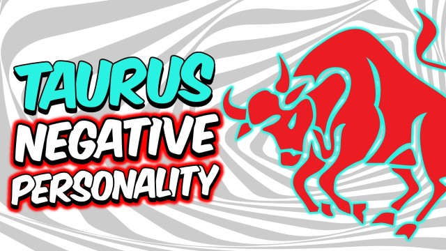 6 NEGATIVE PERSONALITY TRAITS OF TAURUS ZODIAC SIGN EXPLAINED