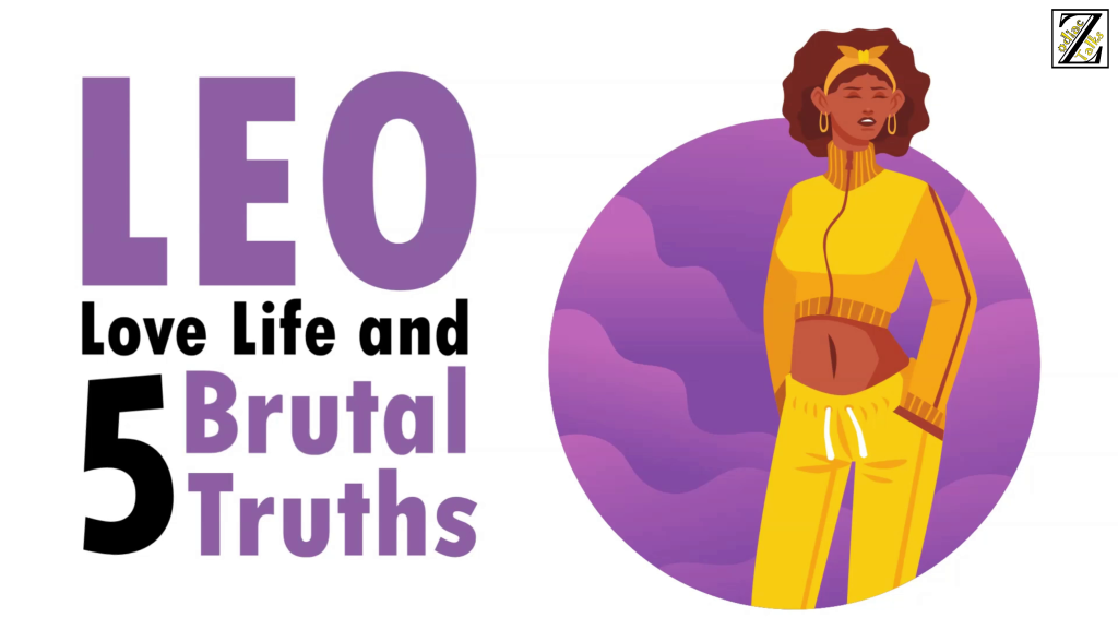 LOVE LIFE WITH LEO WOMAN & 5 BRUTAL TRUTHS