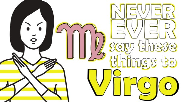 Never Ever Say These 6 Things to Virgo