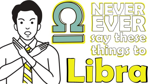 Never Ever Say These 7 Things to Libra