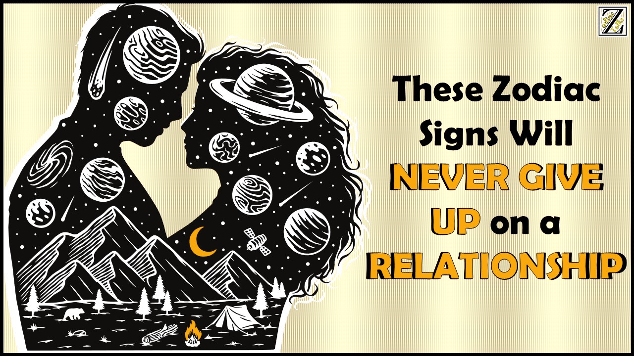 These 4 Zodiac Signs Will Never Give Up on a Relationship