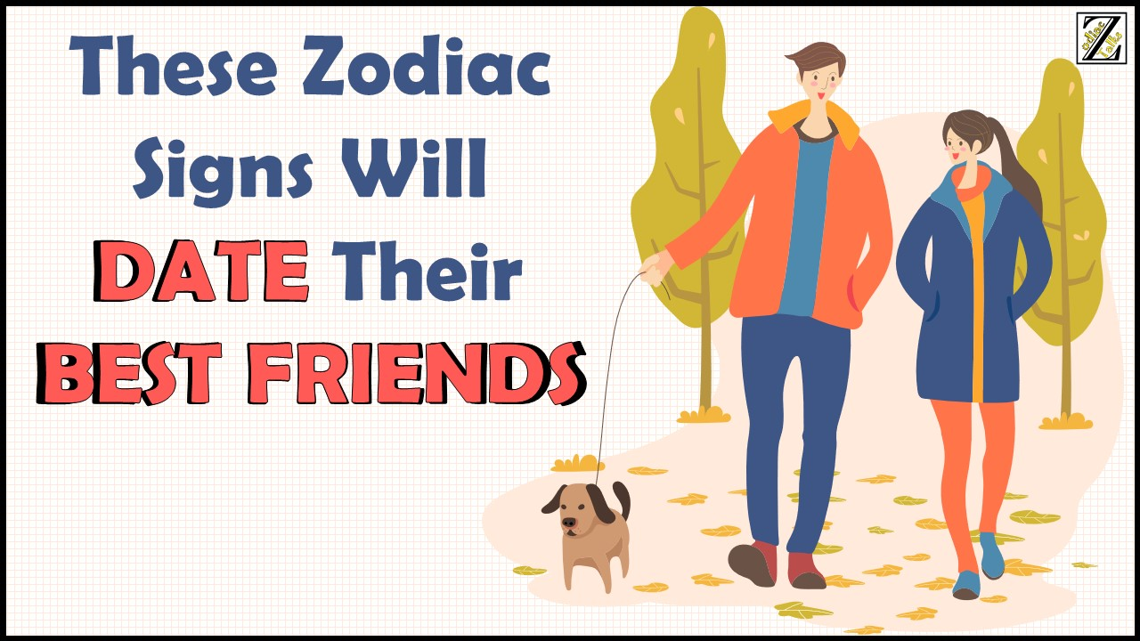 These 6 Zodiac Signs Will Date Their Best Friends
