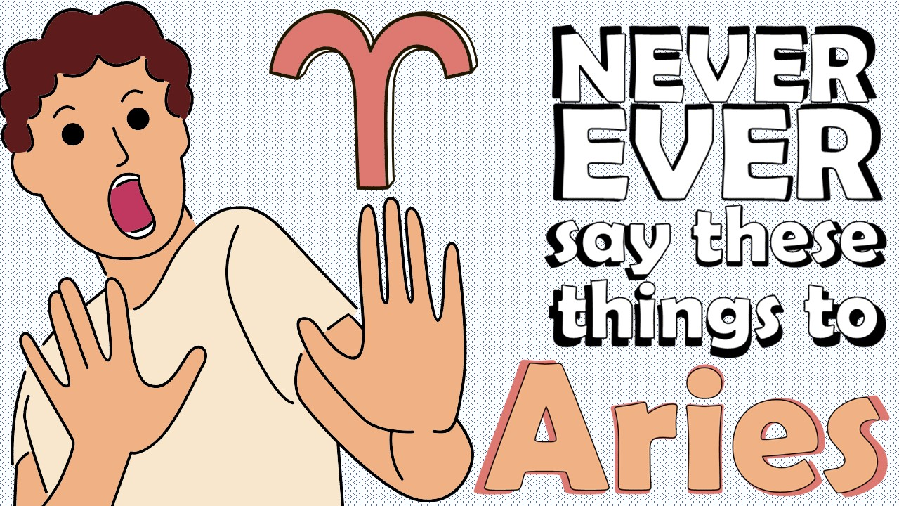 Never Ever Say These 7 Things to Aries