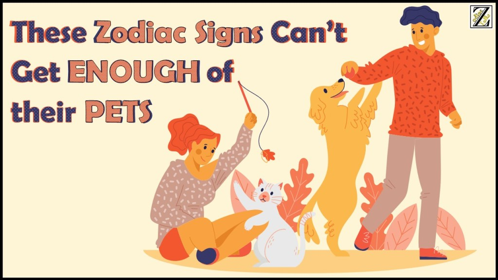 These 6 Zodiac Signs Can't Get ENOUGH of their PETS