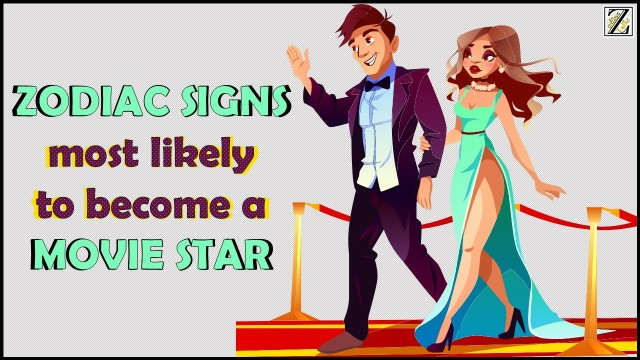 WHICH ZODIAC SIGN IS MOST LIKELY TO BECOME A MOVIE STAR?