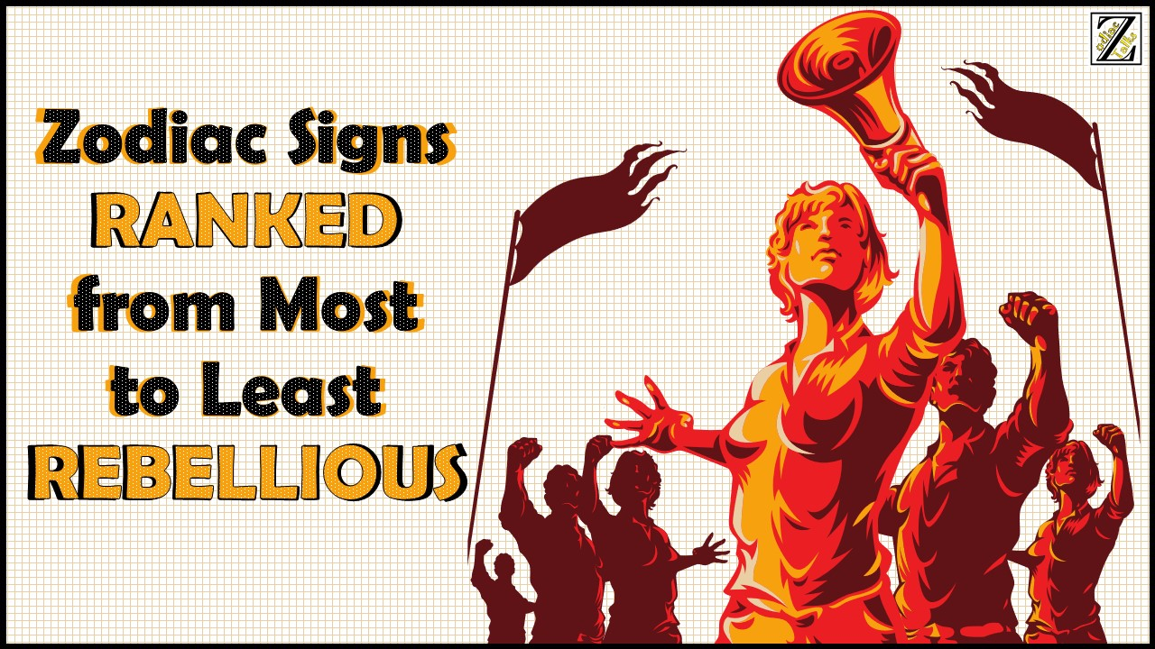 ZODIAC SIGNS RANKED FROM MOST TO LEAST REBELLIOUS
