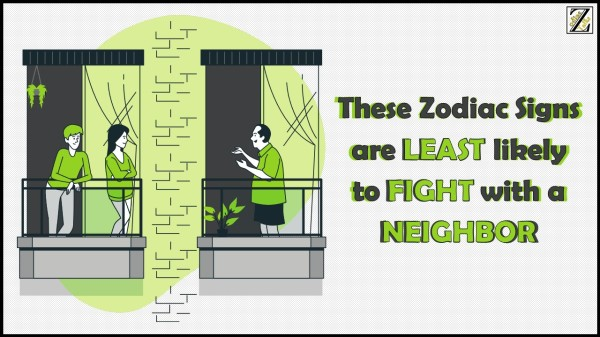 These Zodiac Signs are LEAST likely to FIGHT with a NEIGHBOR