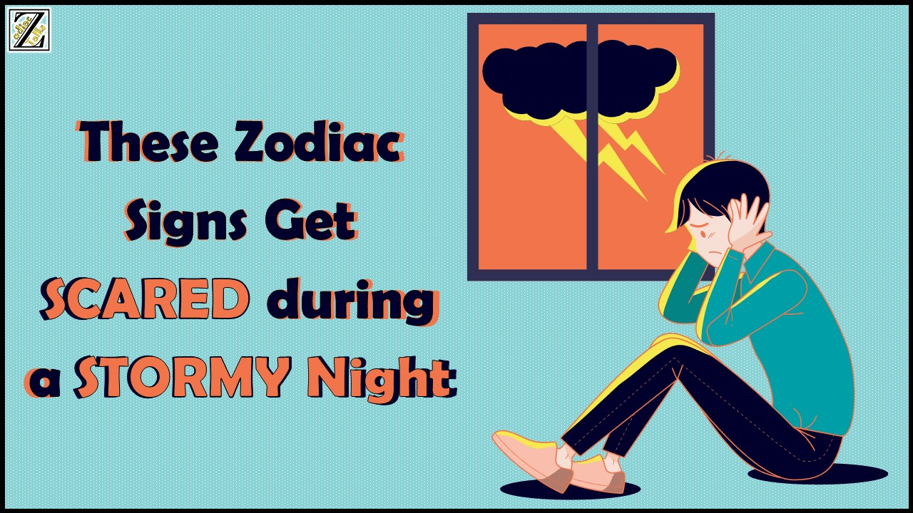 These Zodiac Signs Get SCARED during a STORMY Night