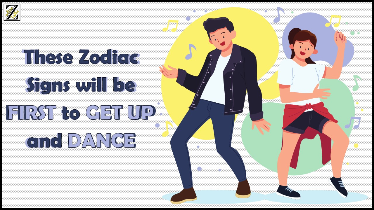 THESE ZODIAC SIGNS WILL BE FIRST TO GET UP AND DANCE