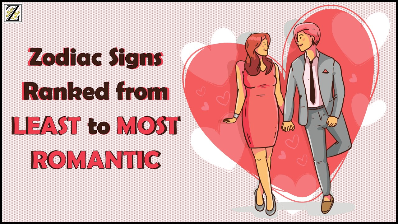 ZODIAC SIGNS RANKED FROM LEAST TO MOST ROMANTIC