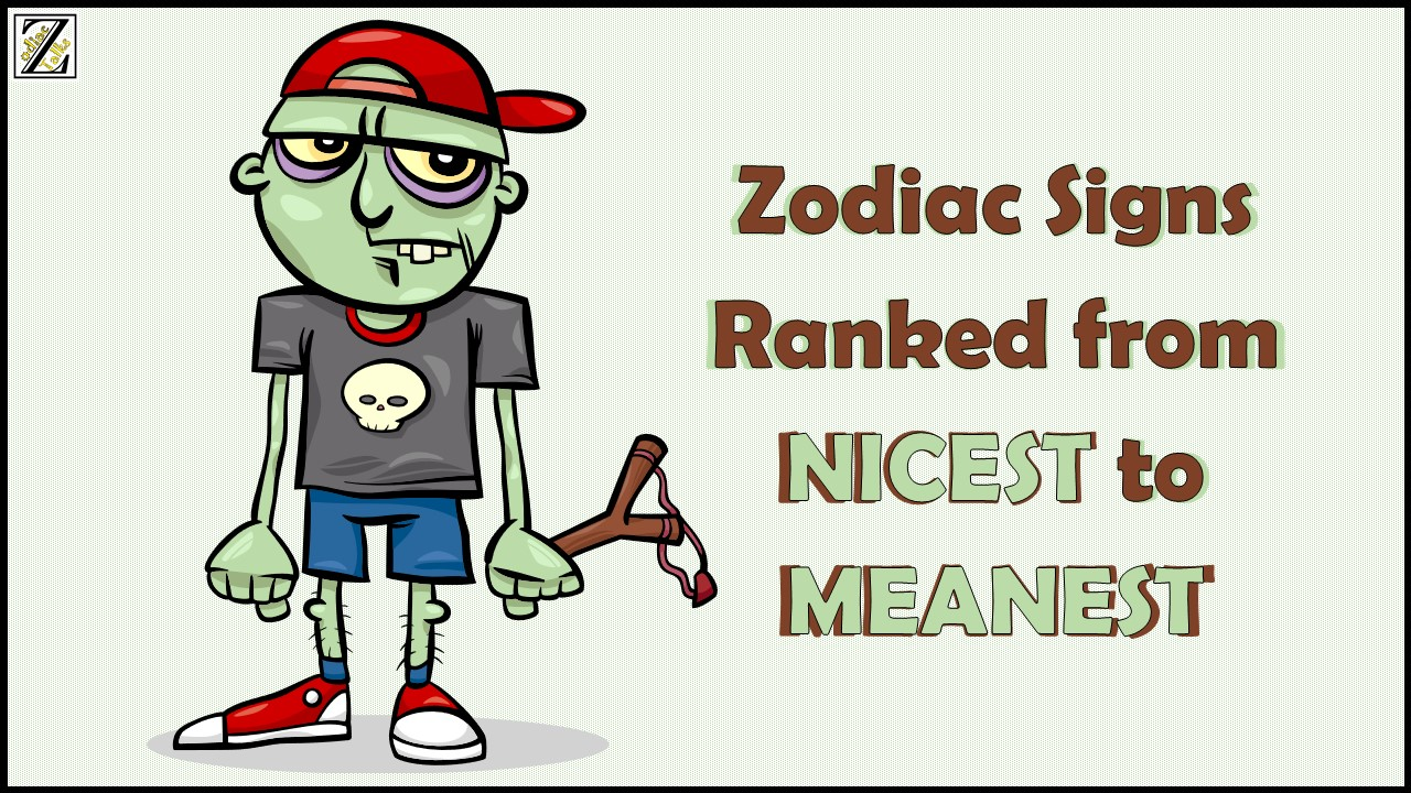 Zodiac Signs Ranked from NICEST to MEANEST