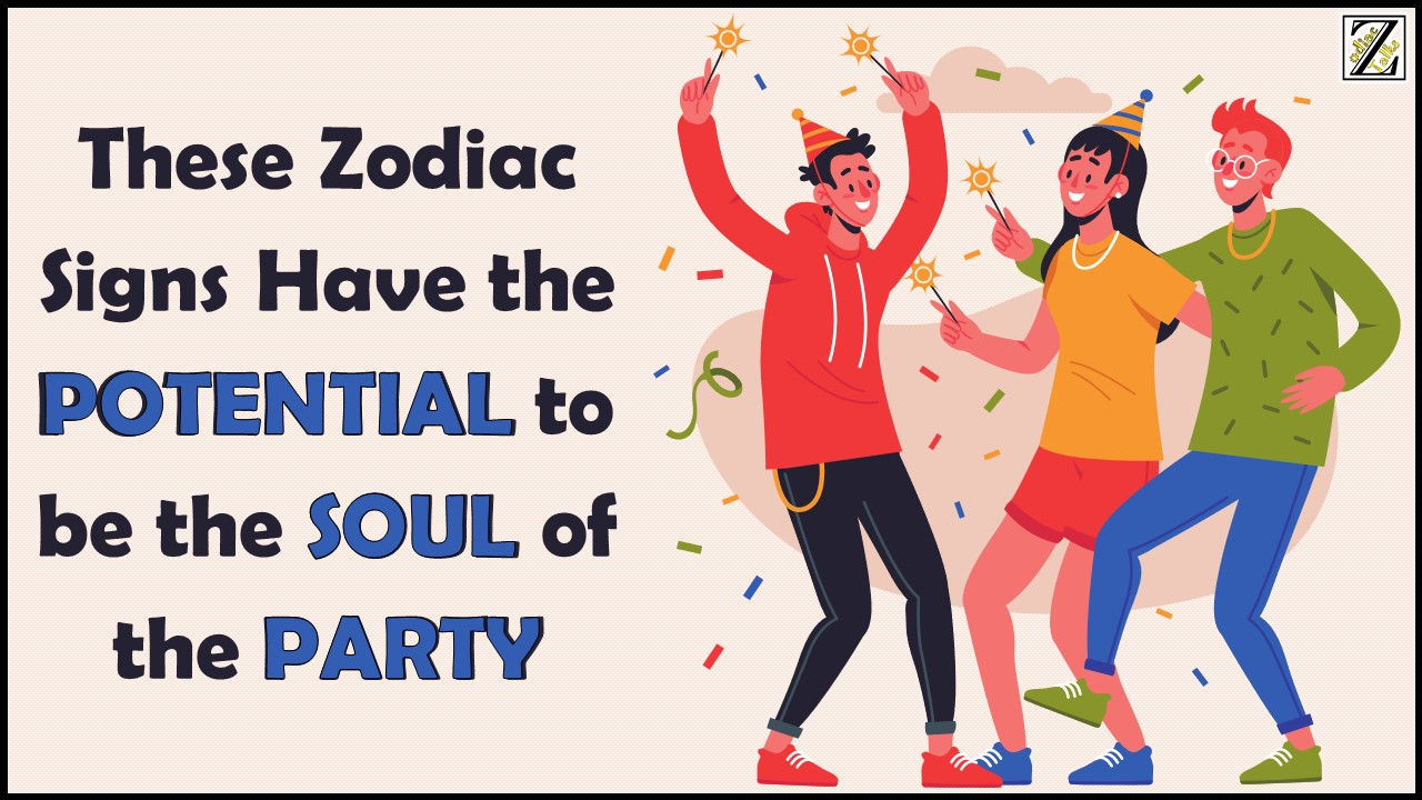 These Zodiac Signs Have the POTENTIAL to be the SOUL of the PARTY
