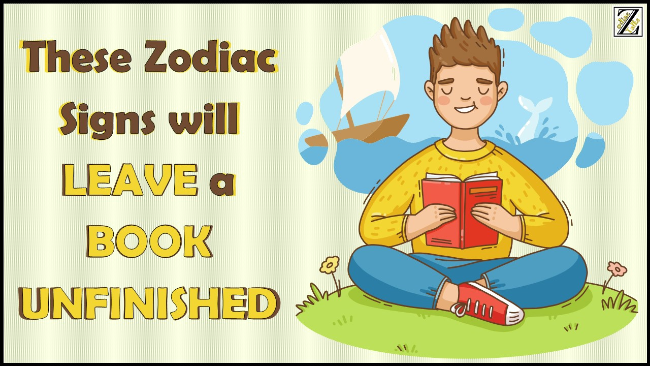 These Zodiac Signs will LEAVE a BOOK UNFINISHED