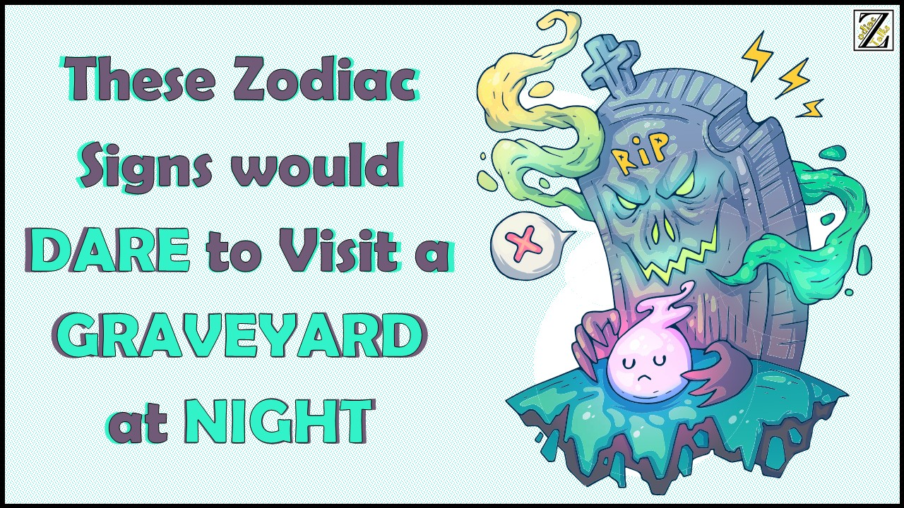 These Zodiac Signs would DARE to Visit a GRAVEYARD at NIGHT